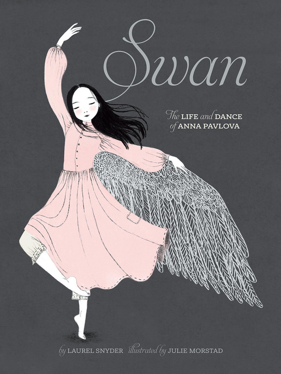 Image result for Swan: The Life and Dance of Anna Pavlova by Laurel Snyder, illustrated by Julie Morstad (Chronicle Books)